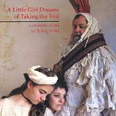 Erling Wold: A Little Girl Dreams of Taking the Veil / Ken Berry Rachel Wylie, Tod Brody, Melissa Vainio, Fred Morgan and Marja Mutru