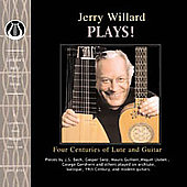 Jerry Willard Plays! - Four Centuries of Lute and Guitar