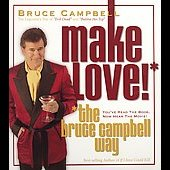 How to Win at Life/Bruce Campbell (Actor): How to Make Love the Bruce Campbell Way [Box] *