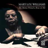 Mary Lou Williams: My Mama Pinned a Rose on Me [Remaster]