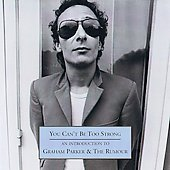 Graham Parker/Graham Parker & the Rumour: You Can't Be Too Strong: An Introduction To Graham Parker & The Rumour (Remaste
