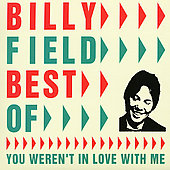 Billy Field: Best of Billy Field : You Weren't in Love with Me *