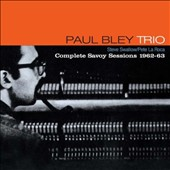 Paul Bley/Paul Bley Trio: Complete Savoy Sessions 1962-1963 *