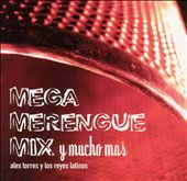 Alex Torres: Mega Merengue Mix y Mucho Mas *