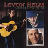 Levon Helm: Take Me to the River 1978-1982 [Digipak] *