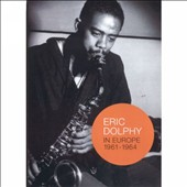 Eric Dolphy: In Europe 1961-1964