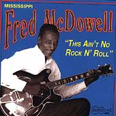Mississippi Fred McDowell: This Ain't No Rock N' Roll