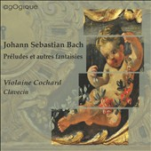Bach: Pr&eacute;ludes et autres fantaisies / Violaine Cochard