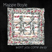 Maggie Boyle: Won't You Come Away