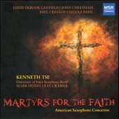 Martyrs for the Faith - American Saxophone Concertos by John Cheetham and Paul Creston / Kenneth Tse, saxophone