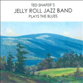 Ted Shafer's Jelly Roll Jazz Band: Plays the Blues