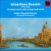 Gioachino Rossini: Chamber Music with Strings and Winds / Italian Classical Consort