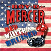 Roy D. Mercer: Red, White & Bruised *
