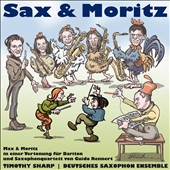 Guido Rennert: Sax & Moritz / Timothy Sharp, baritone; Deutsches Saxophon Ensemble