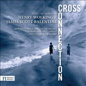 Cross Connection: Selected Works of Henry Wolking & James Scott Balentine / Robert Walzel, clarinet; Eric Wolf Stomberg, bassoon