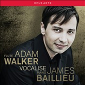 Vocalise - Music for flute & piano by Schubert, Poulenc, Barber, Bartok, Messiaen, Poulenc / Adam Walker, flute; James Baillieu, piano