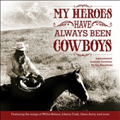 Jim Hendricks: My Heroes Have Always Been Cowboys: Instrumental Western Favorites [6/18]