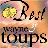 Wayne Toups: The Best of Wayne Toups