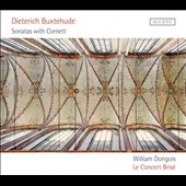 Buxtehude: Sonatas with Cornett / Le Concert Brisé, William Dongois