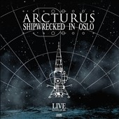 Arcturus: Shipwrecked In Oslo: Live At Rockefeller 2005