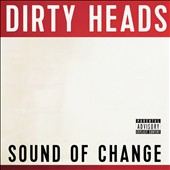 Dirty Heads: Sound of Change [PA] *