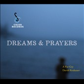 David Krakauer/A Far Cry (String Orchestra): Dreams & Prayers *