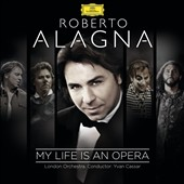 My Life is an Opera - 15 arias and duos by Puccini, Tchaikovsky, Gounod, Rossini, Reyer, Donizetti, Massenet, Leoncavallo et al. / Roberto Alagna, tenor