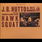 J.B. Hutto/J.B. Hutto & the Hawks: Hawk Squat [Digipak]