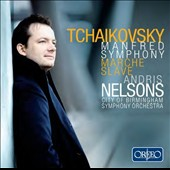 Tchaikovsky: Manfred Symphony; March Slave / Andris Nelsons, City of Birmingham SO