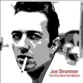 Joe Strummer: The Only Band That Matters *