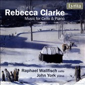 Rebecca Clarke (1886-1979): Music for Cello & Piano / Raphael Wallfisch, cello; John York, piano