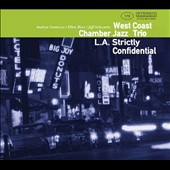 West Coast Chamber Jazz Trio: L.A. Strictly Confidential