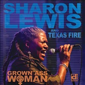 Sharon Lewis & Texas Fire: Grown Ass Woman