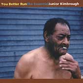 Junior Kimbrough: You Better Run: The Essential Junior Kimbrough