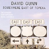 Gunn: Somewhere East of Topeka / Vermont Contemporary Music