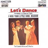 Columbia Ballroom Orchestra: Let's Dance, Vol. 2: Invitation to Dance Party (I Kiss Your Little Hand, Madame)