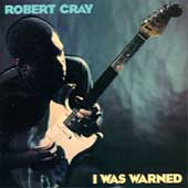 Robert Cray: I Was Warned