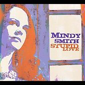 Mindy Smith: Stupid Love [Digipak]