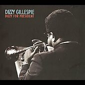 Dizzy Gillespie: Dizzy for President [Digipak]