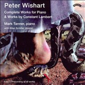 Peter Wishart: Complete Works for Piano; Constant Lambert: Piano Works