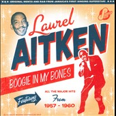 Laurel Aitken: Boogie in My Bones: The Early Years (1957 to 1960)