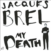 Jacques Brel: My Death