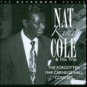 Nat King Cole & His Trio/Nat King Cole: The  Forgotten 1949 Carnegie Hall Concert