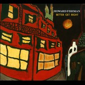 Howard Fishman: Better Get Right [Digipak]