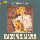 Hank Williams: A Tribute to Hank Williams [Jasmine]