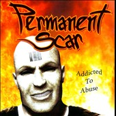 Permanent Scar: Addicted To Abuse