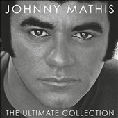 Johnny Mathis: The Ultimate Collection
