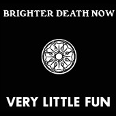 Brighter Death Now: Very Little Fun [Box]