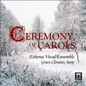 Ceremony of Carols / Etherea Vocal Ensemble, Grace Cloutier, harp