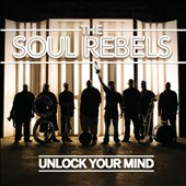 The Soul Rebels: Unlock Your Mind [Digipak] *